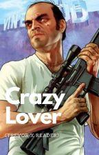 Crazy Lover (Trevor x reader) by TEEErevor