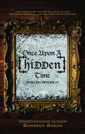Once Upon A [Hidden] Time - [Stolen] Series IV by SamreenAhsan