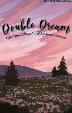 Double Dream || DNF by stokrotkowagejoza