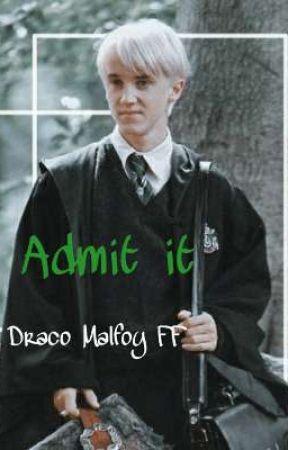 Admit it//Draco Malfoy FF by Iblamelara