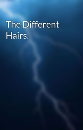 The Different Hairs. by CRAZY40429
