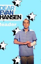 Evan Hansen x (Female) Reader by junkolikesdespair