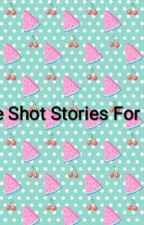 One Shot Stories For You(I Make All Genre) by yzahcakes