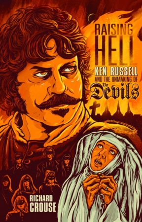Raising Hell: Ken Russell and the Unmaking of The Devils by RichardCrouse