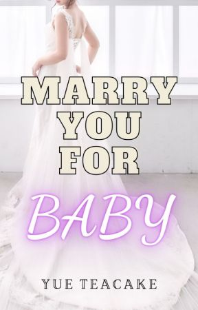 Marry You For Baby (Book 1) by yueteacake