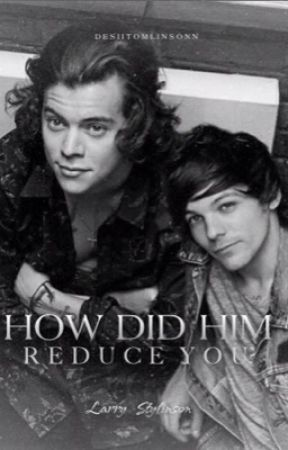 How did him reduce you?    Larry Stylinson by desiitomlinsonn