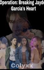 Operation: Breaking Jaydee's Heart by Jaydee_Colyxx12