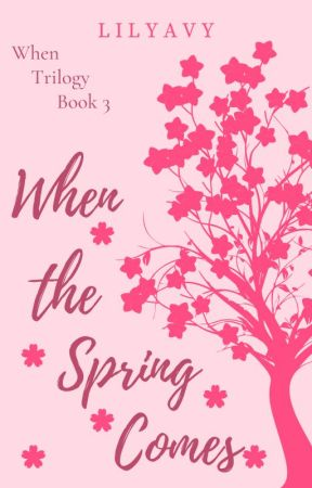 When the Spring Comes (Book 3 of When Trilogy) by lilyavy