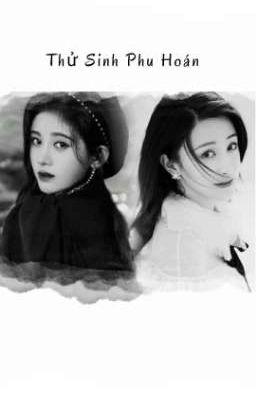 [BHTT-ABO-Hoàn] Cúc Tịnh Y × Chu Thánh Y   Thử Sinh Phu Hoán