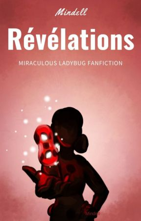 Révélations - Miraculous Ladybug Fanfiction by Mindell