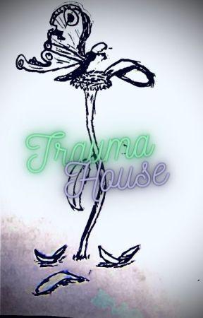 Trauma House by DysFuNctIoNaL_Bun