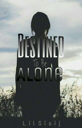 Destined to be alone by LilSisij