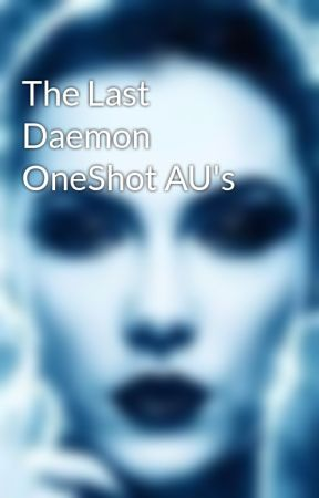 The Last Daemon OneShot AU's by BreaNight11
