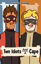 Two Idiots and a Cape by Cosmic0Writings