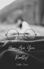 How Are You, Really? (Drarry) by scaitlincrowe