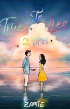 """True To Lies (true to """"life's"""") by GraceBE_Zamie"""