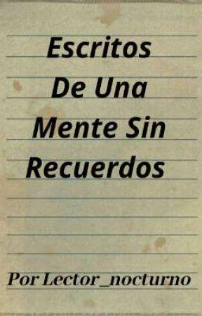 Escritos De Una Mente Sin Recuerdos  by Lector_Nocturno