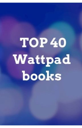 Top 40 wattpad stories  by kendrataylor2004
