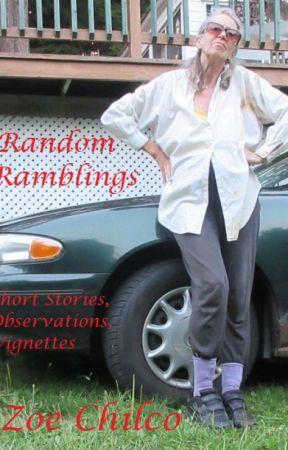 RANDOM RAMBLINGS by ZoeChilco