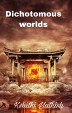 Dichotomous worlds. by demigodcabin7