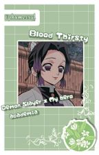 Blood Thirsty [ Bnha x reader x Kny ] by Ephxmerral