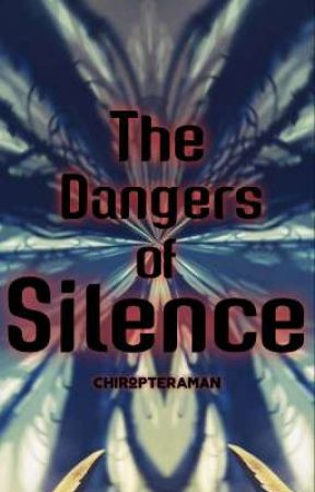 The Dangers of Silence by chiropteraman