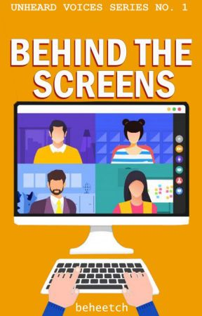 Behind the Screens (Unheard Voices Series #1) by beheetch