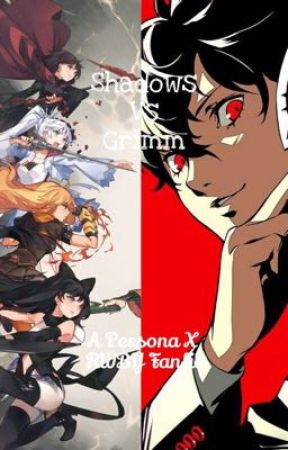 Grimm Vs Shadows (A Persona X RWBY Fanfic) by DJ0401