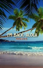 I'm Back, Alola (Hiatus) by emokingisgladion