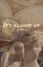 It's always us - draco Malfoy  by different_storiesxo