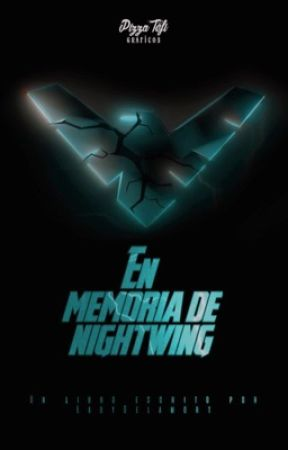 En memoria de Nightwing (DCAMU) by LadyDelamort
