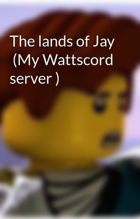 The lands of Jay  (My Wattscord server ) by thelightningninjasis
