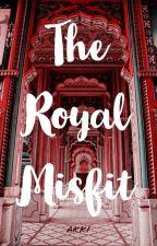The Royal Misfit by akki_writes_