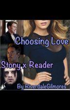 Choosing Love (StonyXReader) by RiverdaleGilmores