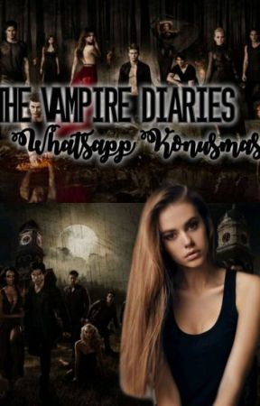 The Vampire Diaries WhatsApp Konuşması by Tribrid_Bella