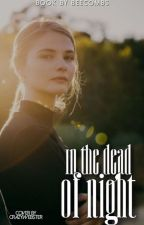 IN THE DEAD OF NIGHT ━︎━︎ DOT CAMPBELL by beecombs