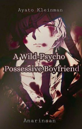 A Wild-Psycho Possessive Boyfriend (ON-GOING) by Anarinsan