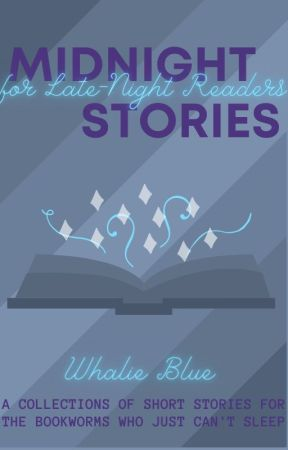 Midnight Stories for Late-Night Readers by A_Whalie