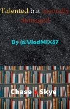 Talented but mentally damaged | Chase x Skye by VladMIX87