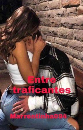 Entre Traficantes  by Marrentinha094