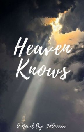 Heaven Knows ( Completed) by JdAnnnnn