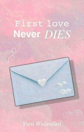 First Love Never Dies by Dayshi6