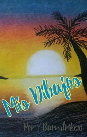 Mis Dibujos. by Burnstrike10