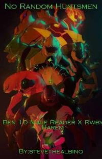 RWBY: No Random Huntsmen [Ben 10 Male Reader X Rwby Harem] cover
