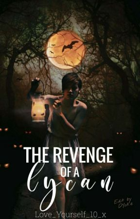 The Revenge Of A Lycan | Weekly Updates  by Love_Yourself_10_x