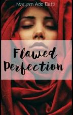 Flawed Perfection by maryamado200