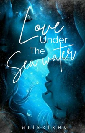 LOVE UNDER THE SEA WATER (ONGOING)  by arisxixey