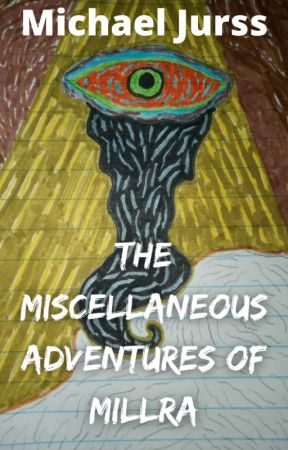 The Miscellaneous Adventures of Millra by MichaelJurss