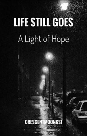 LIFE STILL GOES - A Light Of Hope  by crescentmoon_ksj