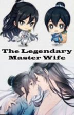 THE LEGENDARY MASTER'S WIFE [PART 2] by ankaheee